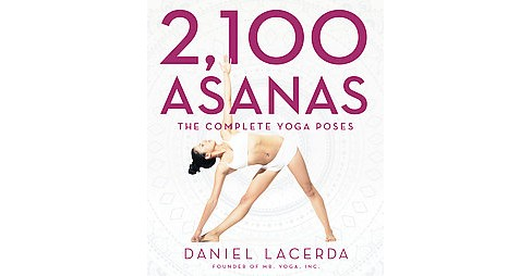 2,100 Asanas : The Complete Yoga Poses (Hardcover) (Daniel Lacerda) - image 1 of 1