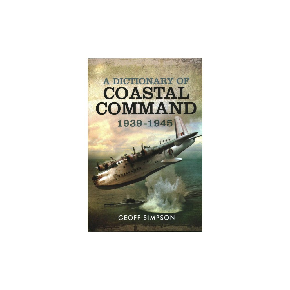 Dictionary of Coastal Command 1939-1945 (Hardcover) (Geoff Simpson)