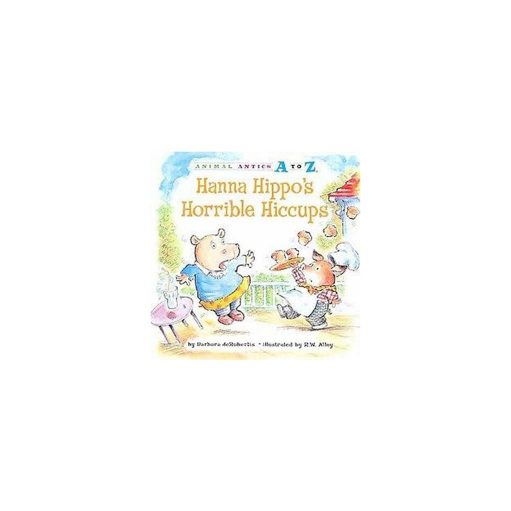 Hanna Hippo's Horrible Hiccups ( Animal Antics A to Z) (Paperback)