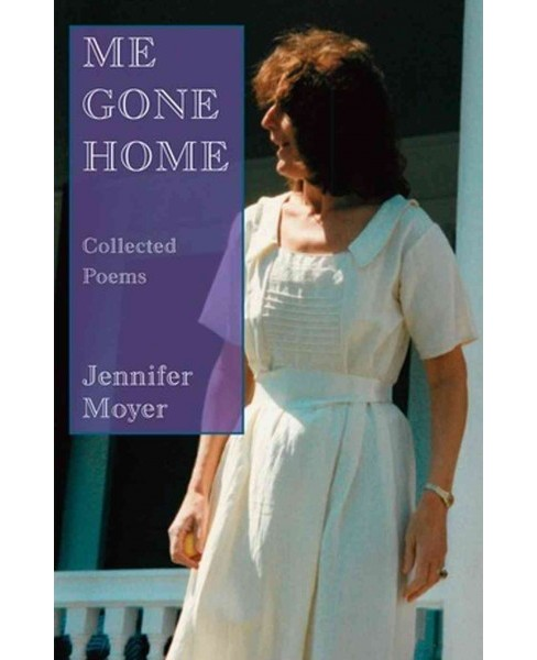 Me Gone Home : Collected Poems (Paperback) (Jennifer Moyer) - image 1 of 1