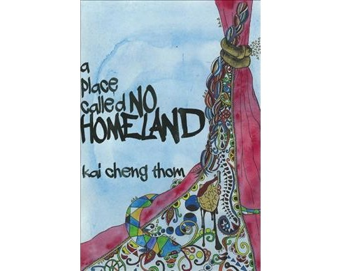 Place Called No Homeland -  by Kai Cheng Thom (Paperback) - image 1 of 1