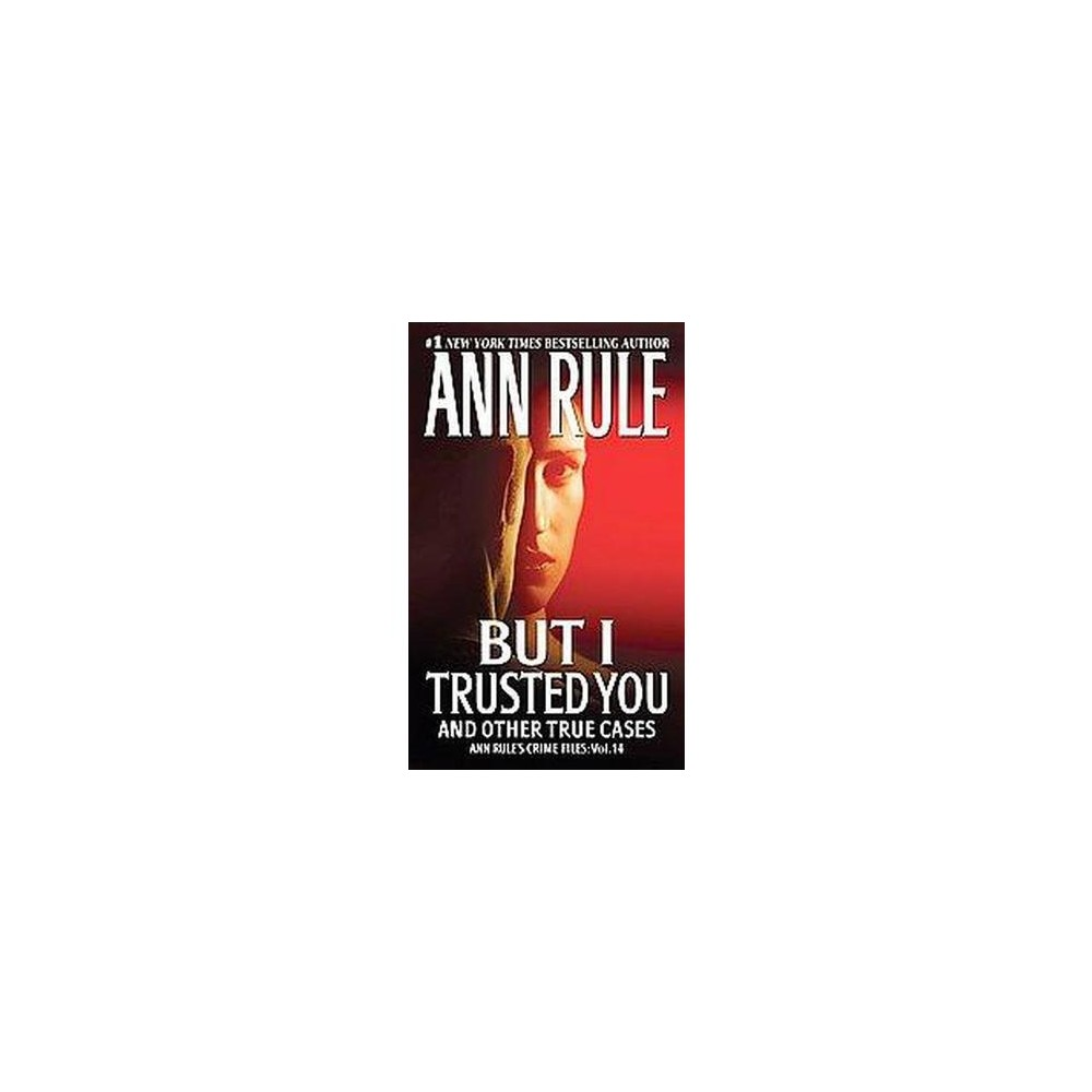 But I Trusted You ( Ann Rule's Crime Files) (Original) (Paperback) by Ann Rule