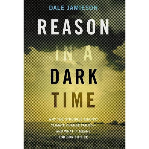 Reason in a Dark Time - by  Dale Jamieson (Paperback) - image 1 of 1