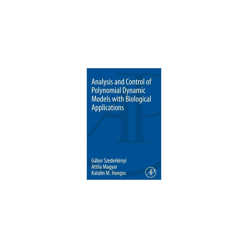 Analysis and Control of Polynomial Dynamic Models With Biological Applications - (Paperback)