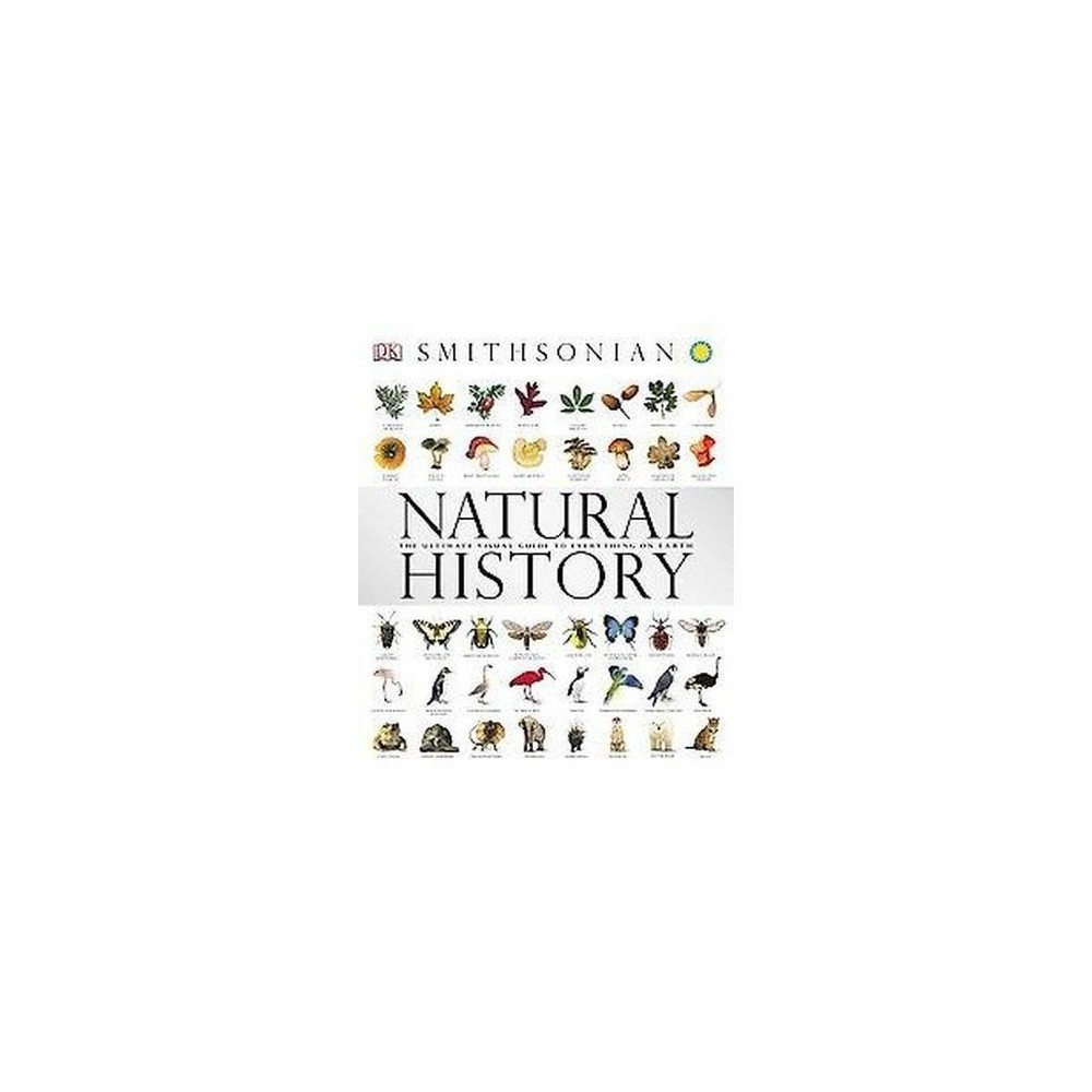 Smithsonian Natural History : The Ultimate Visual Guide to Everything on Earth (Hardcover)