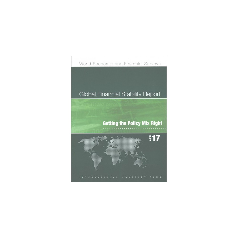 Global Financial Stability Report, April 2017 : Getting the Policy Mix Right (Paperback)