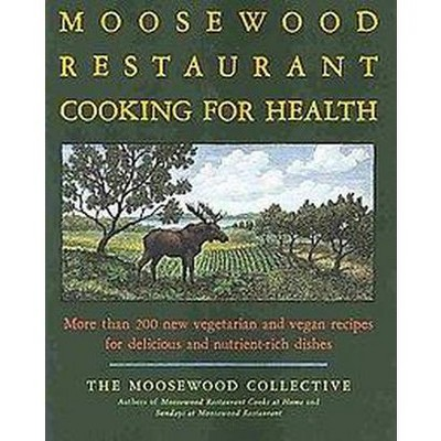 The Moosewood Restaurant Cooking for Health - by Moosewood Collective (Paperback)