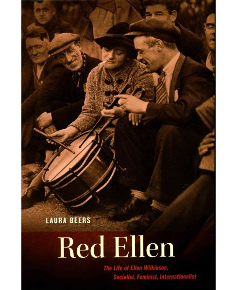 Red Ellen : The Life of Ellen Wilkinson, Socialist, Feminist, Internationalist (Hardcover) (Laura Beers) - image 1 of 1