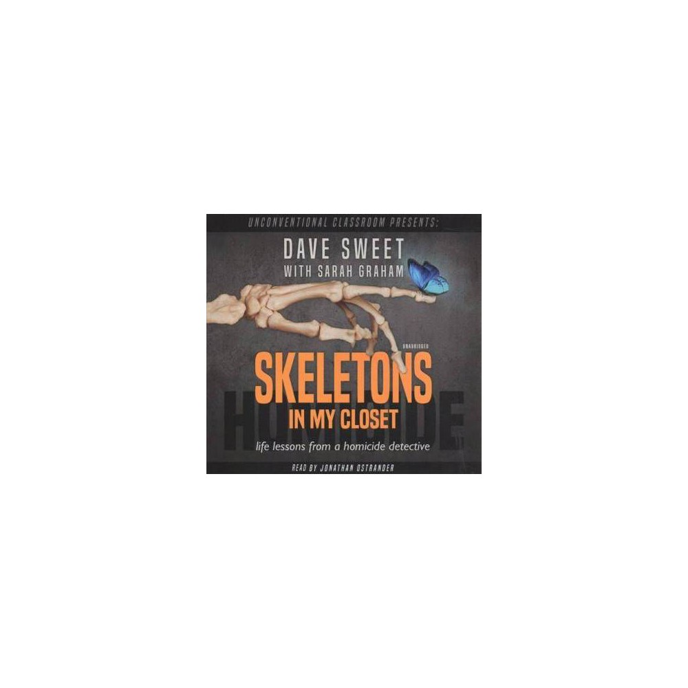 Skeletons in My Closet : Life Lessons from a Homicide Detective - Unabridged by Dave Sweet (CD/Spoken