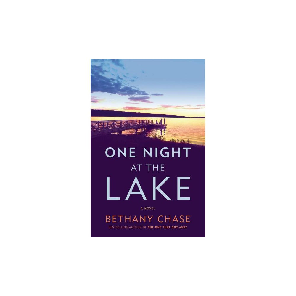 One Night at the Lake - by Bethany Chase (Hardcover)