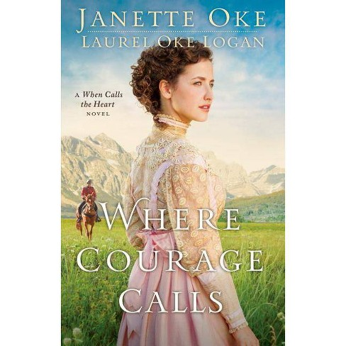Where Courage Calls - (Return to the Canadian West) by  Janette Oke & Laurel Oke Logan (Paperback) - image 1 of 1
