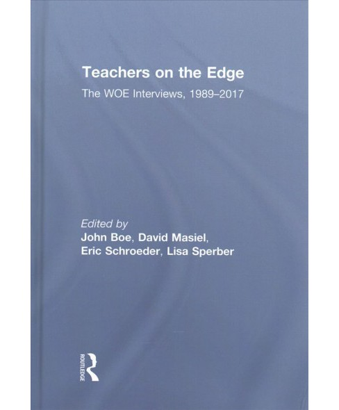 Teachers on the Edge : The Woe Interviews 1989-2017 (Hardcover) - image 1 of 1