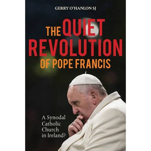 The Quiet Revolution of Pope Francis - by  Gerry O'Hanlon (Paperback) - image 1 of 1