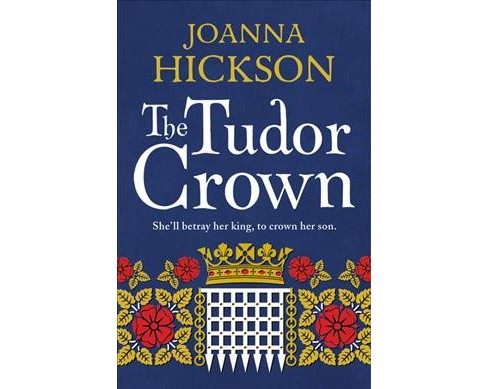 Tudor Crown -  by Joanna Hickson (Paperback) - image 1 of 1