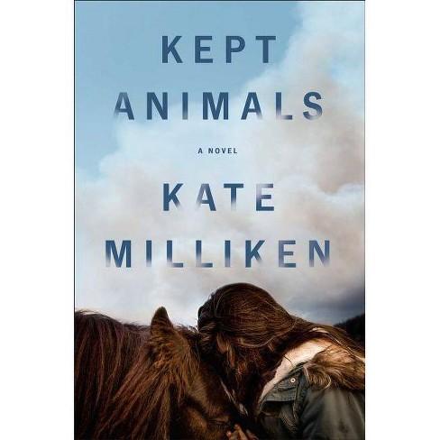 Kept Animals - by  Kate Milliken (Hardcover) - image 1 of 1