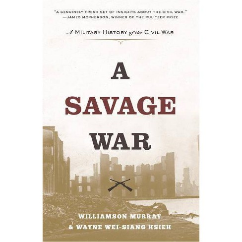 A Savage War - by  Williamson Murray & Wayne Wei Hsieh (Paperback) - image 1 of 1