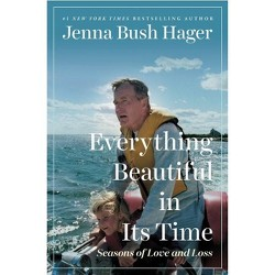 Everything Beautiful in Its Time - by Jenna Bush Hager (Hardcover)