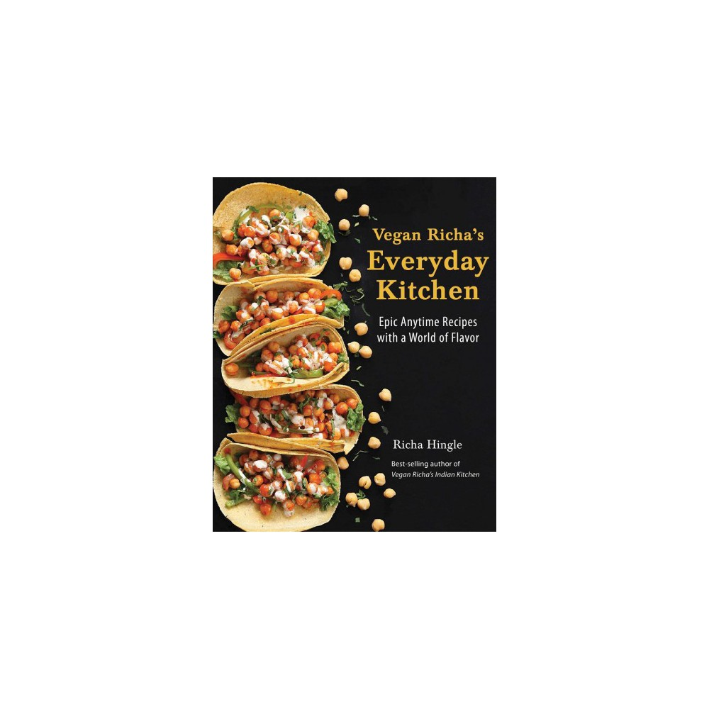 Vegan Richa's Everyday Kitchen : Epic Anytime Recipes With a World of Flavor (Paperback) (Richa Hingle)