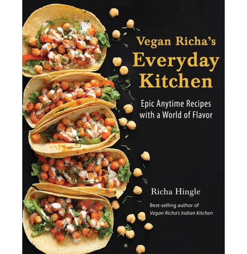 Vegan Richa's Everyday Kitchen : Epic Anytime Recipes With a World of Flavor (Paperback) (Richa Hingle) - image 1 of 1