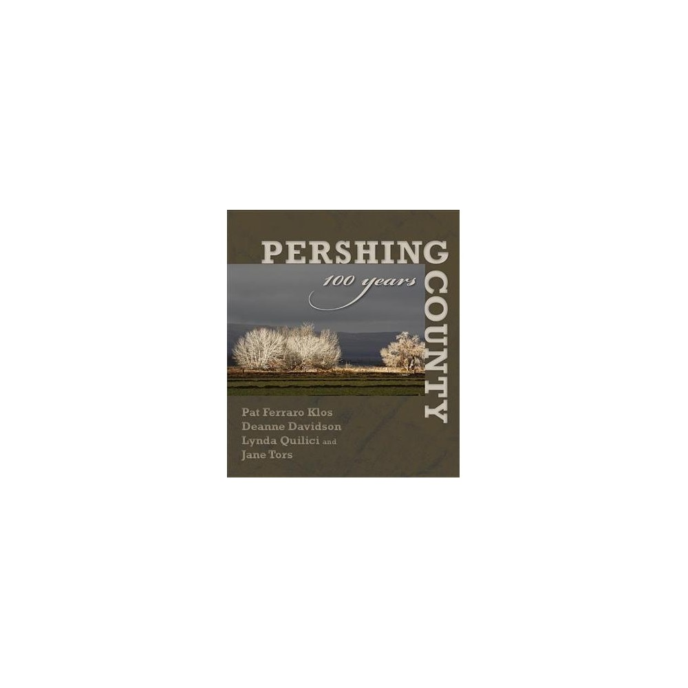 Pershing County : 100 Years - (Hardcover)