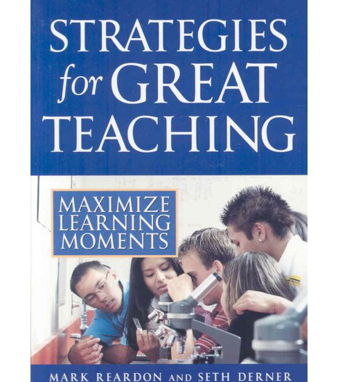 Strategies for Great Teaching : Maximize Learning Moments (Paperback) (Mark Reardon & Seth Derner) - image 1 of 1