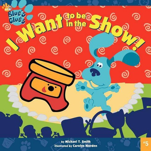I Want to Be in the Show! - (Blue's Clues (8x8 Paperback)) by  Michael T Smith (Paperback) - image 1 of 1