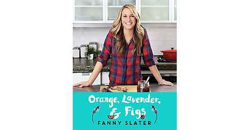 Orange, Lavender & Figs : Deliciously Different Recipes from a Passionate Eater (Paperback) (Fanny - image 1 of 1