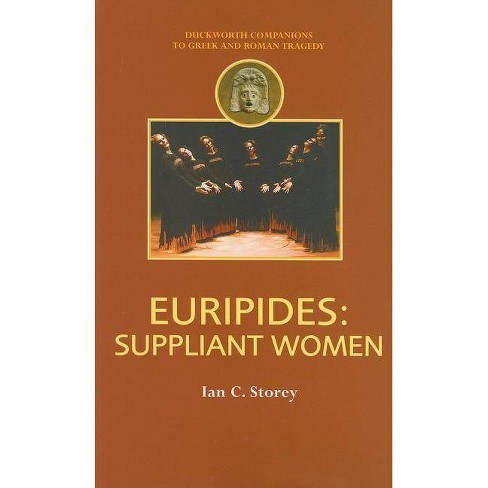 Euripides: Suppliant Women - (Companions to Greek and Roman Tragedy) by  Ian C Storey (Paperback) - image 1 of 1