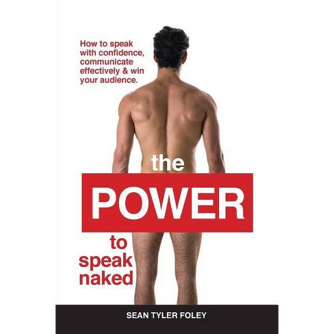 The Power To Speak Naked - by  Sean Tyler Foley (Paperback) - image 1 of 1