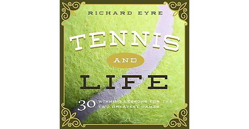 Tennis and Life : 30 Winning Lessons for the Two Most Timeless Games (Hardcover) (Richard Eyre) - image 1 of 1