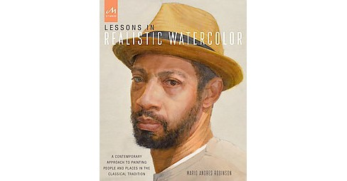 Lessons in Realistic Watercolor : A Contemporary Approach to Painting People and Places in the Classical - image 1 of 1