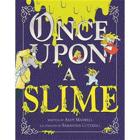 Once Upon a Slime - by  Andy Maxwell (Hardcover) - image 1 of 1