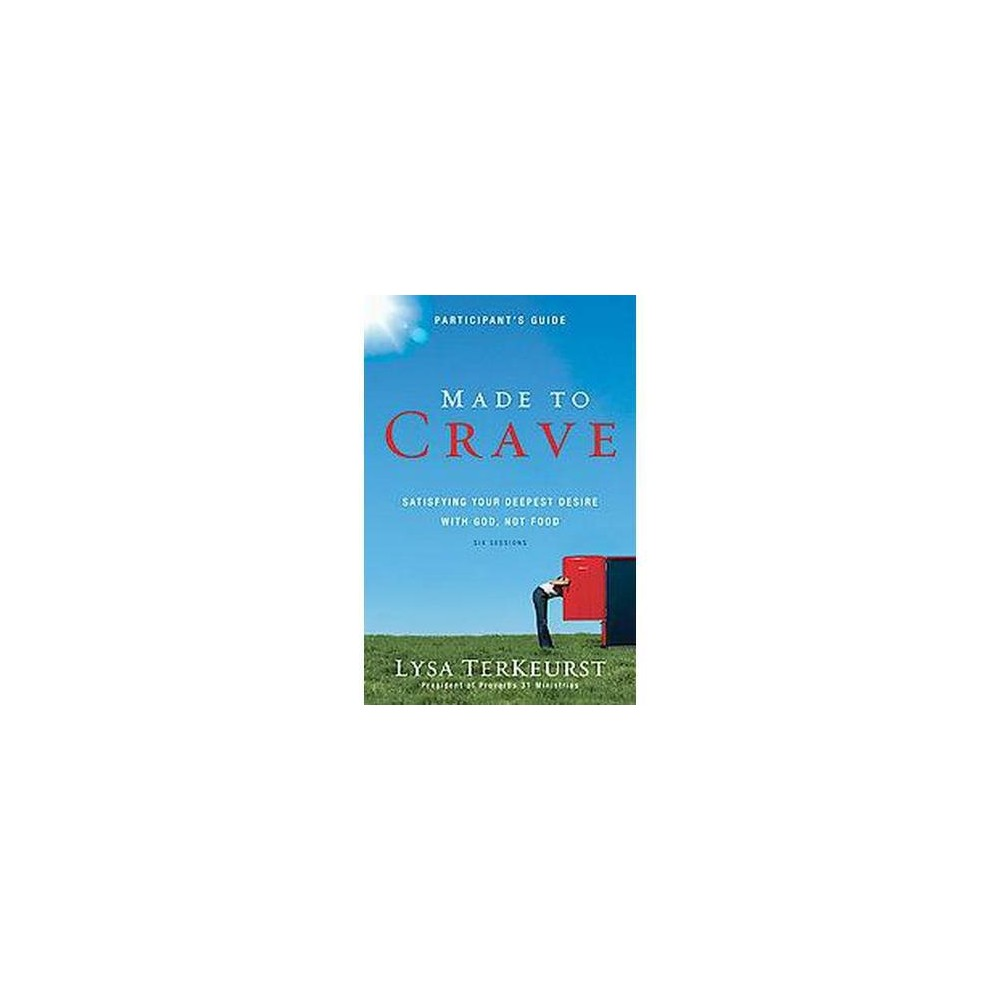 Made to Crave : Satisfying Your Deepest Desire With God, Not Food: Participant's Guide: Six Sessions