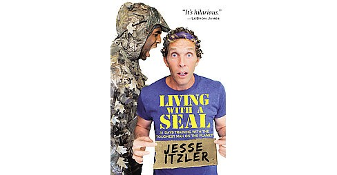 Living with a SEAL : 31 Days Training with the Toughest Man on the Planet (Hardcover) (Jesse Itzler) - image 1 of 1