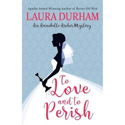 To Love and To Perish - (Annabelle Archer Wedding Planner Mystery) 2nd Edition by  Laura Durham (Paperback)