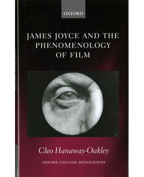 James Joyce and the Phenomenology of Film -  by Cleo Hanaway-oakley (Hardcover) - image 1 of 1