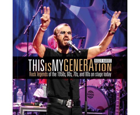 This is My Generation : Rock Legends of the 1950s, 60s, 70s, and 80s on stage today (Paperback) - image 1 of 1
