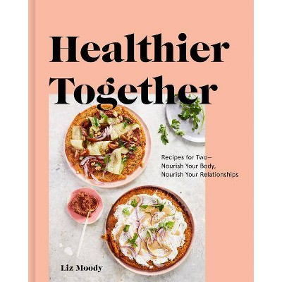 Healthier Together - by Liz Moody (Hardcover)