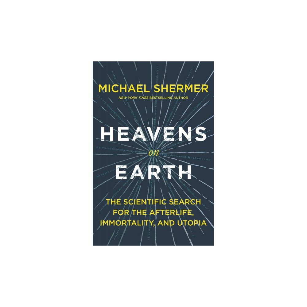 Heavens on Earth : The Scientific Search for the Afterlife, Immortality, and Utopia - (Hardcover)