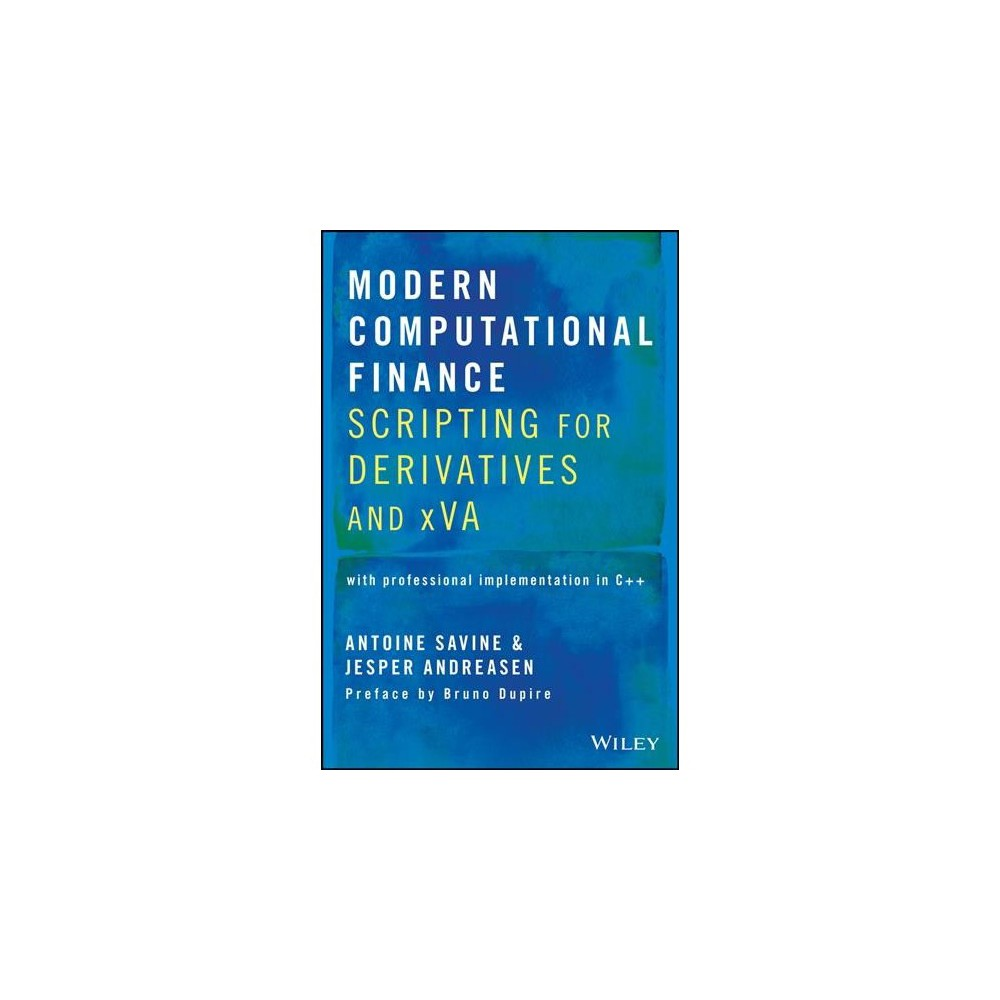 Modern Computational Finance : Scripting for Derivatives and Xva - (Hardcover)