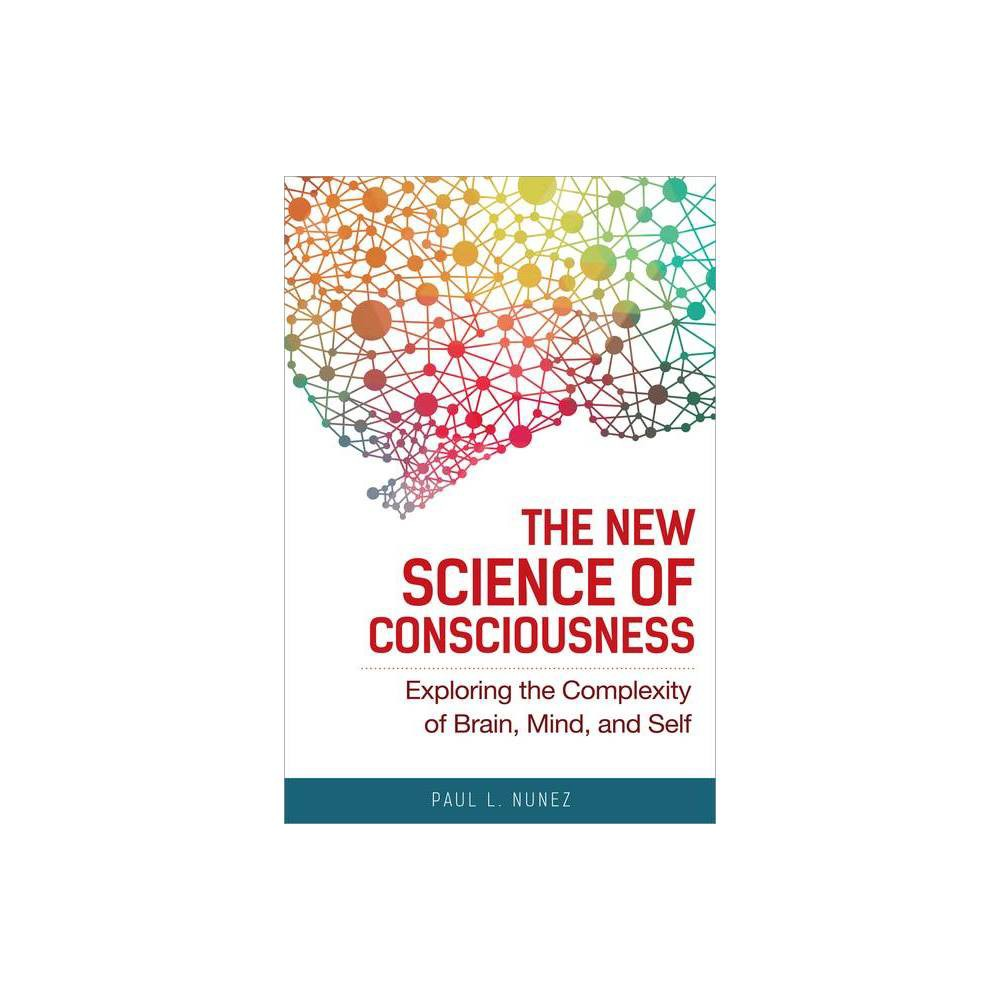 The New Science Of Consciousness By Paul L Nunez Paperback