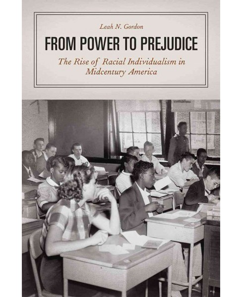 From Power to Prejudice : The Rise of Racial Individualism in Midcentury America (Reprint) (Paperback) - image 1 of 1