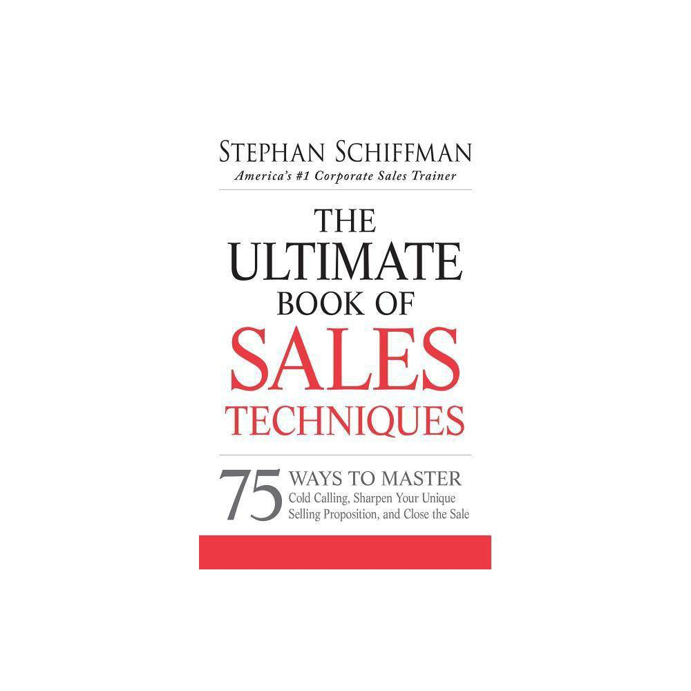 The Ultimate Book of Sales Techniques - by Stephan Schiffman (Paperback)