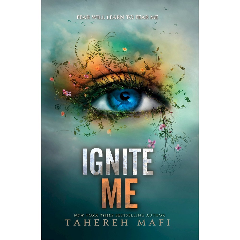 Ignite Me - (Shatter Me) by Tahereh Mafi (Hardcover)