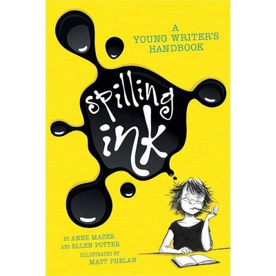 Spilling Ink: A Young Writer's Handbook - by  Ell Potter & Anne Mazer (Paperback)