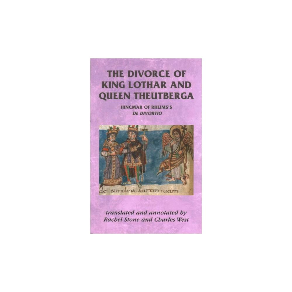Divorce of King Lothar and Queen Theutberga : Hincmar of Rheims's De divortio - (Paperback)