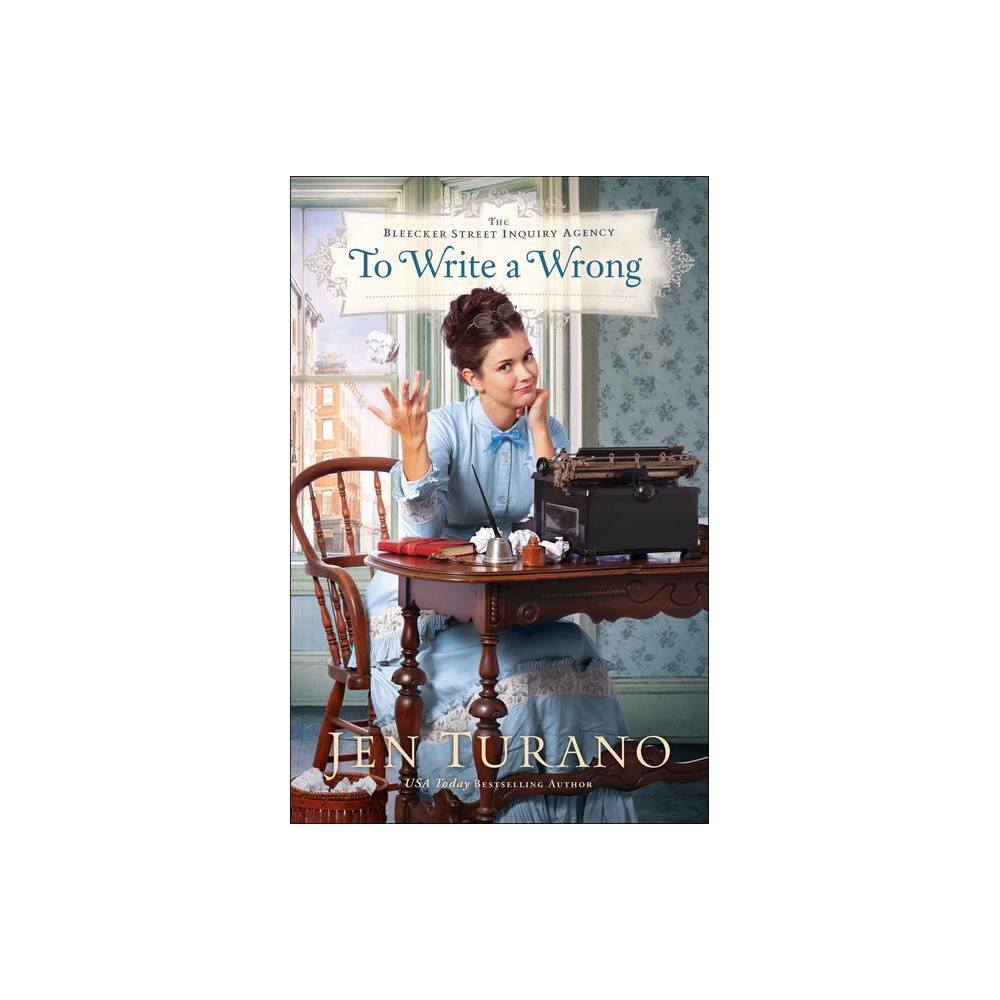 To Write A Wrong The Bleecker Street Inquiry Agency By Jen Turano Paperback