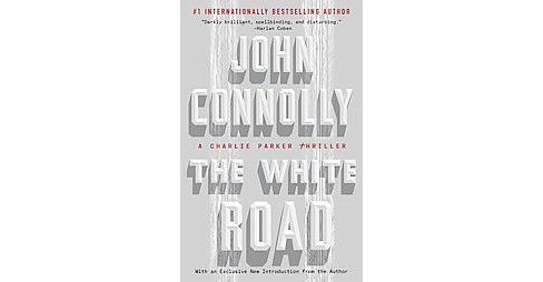 The White Road ( A Charlie Parker Thriller) (Reprint) (Paperback) - image 1 of 1