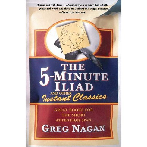 The Five Minute Iliad Other Instant Classics - by  Greg Nagan (Paperback) - image 1 of 1