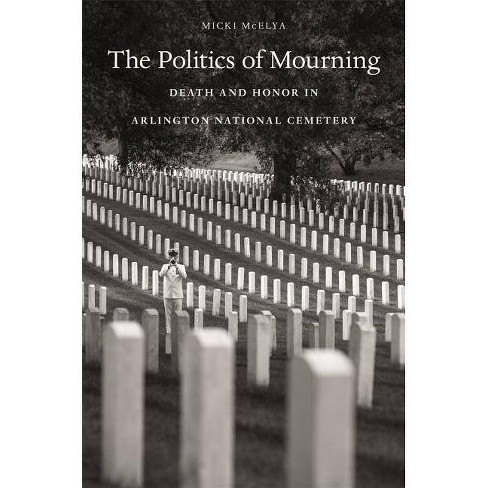 The Politics of Mourning - by  Micki McElya (Paperback) - image 1 of 1